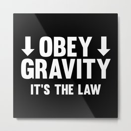 Obey Gravity. It's The Law. Metal Print