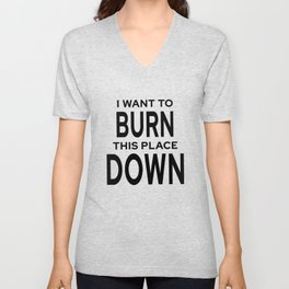 I Want To Burn This Place Down Unisex V-Neck
