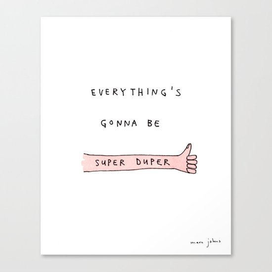 everything's gonna be super duper Canvas Print