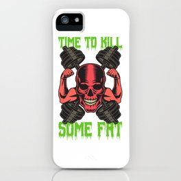 Time To Kill Some Fat iPhone Case