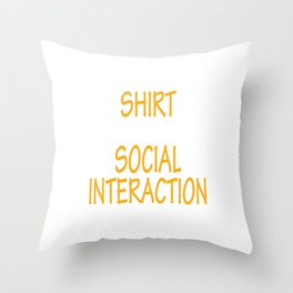 Awesome & Trendy Tshirt Designs SOCIAL INTERACTION Throw Pillow