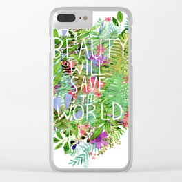 Beauty Will Save the World Clear iPhone Case
