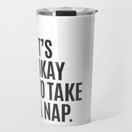It's Okay To Take A Nap Travel Mug