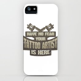 Tattoo Artist Have No Fear Your Tattoo Artist is Here Tattooist iPhone Case