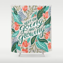 """""""Keep on Going and Growing"""" inspired by Eliza Blank, The Sill Shower Curtain"""