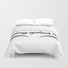 Life Isn't Perfect... But My Eyeliner Is! Duvet Cover