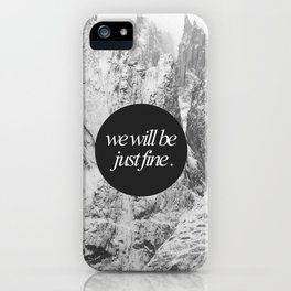 We Will Be Just Fine iPhone Case