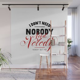 need nobody Wall Mural