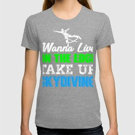 Skydiver Live on the Edge Take Up Skydiving T-shirt