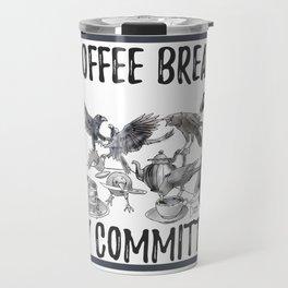 coffee break by committee Travel Mug