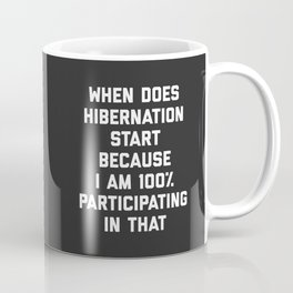 When Does Hibernation Start Funny Quote Coffee Mug