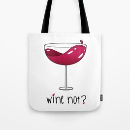 Wine not? Red wine Tote Bag