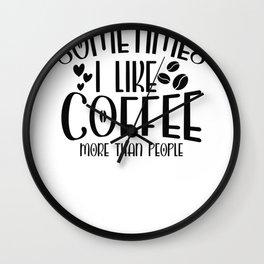 Coffee Sign Sometimes I Like Coffee More Than People Wall Clock