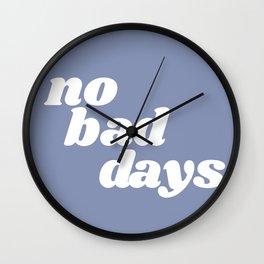 no bad days Wall Clock