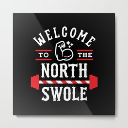 Welcome To The North Swole (Funny Christmas Gym Pun) Metal Print