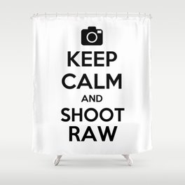 Keep calm and shoot raw Shower Curtain