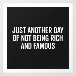 Not Rich And Famous Funny Saying Art Print