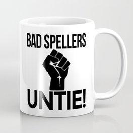 BAD SPELLERS UNTIE! Coffee Mug