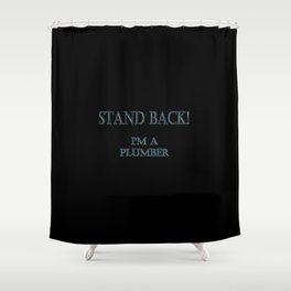 "Funny ""Stand Back - I'm A Plumber"" Joke Shower Curtain"