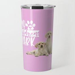 My Children Bark Travel Mug