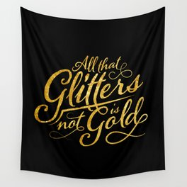All That Glitters is Not Gold Wall Tapestry