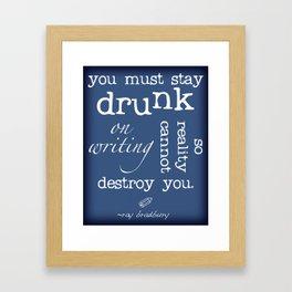 Writers' Quotes: Stay Drunk on Writing-Ray Bradbury Framed Art Print