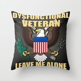 Dysfunctional Veteran, Leave Me Alone. Throw Pillow