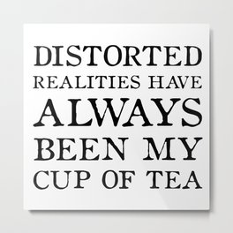 Distorted Realities - Virginia Woolf quote for tea drinker! Metal Print