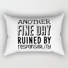 Another fine day ruined by responsibility Rectangular Pillow