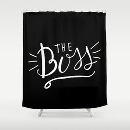 The Boss - black/white Hand lettering Shower Curtain