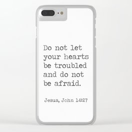 Do not let your hearts be troubled and do not be afraid. John 14:27 Clear iPhone Case