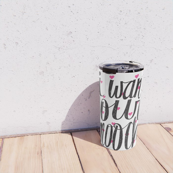 I want your smooches. Typography print.  Travel Mug