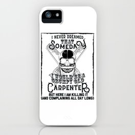 I Never Dreamed I Would Be a Grumpy Old Carpenter! But Here I am Killing It Funny Carpenter Shirt iPhone Case