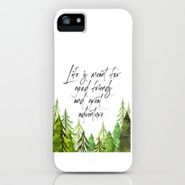 Life Was Meant For Good Friends And Great Adventures, Adventure Quote iPhone Case