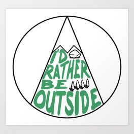 I'd Rather Be Outside Art Print