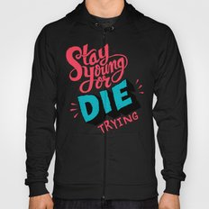 Stay Young or Die Trying Hoody