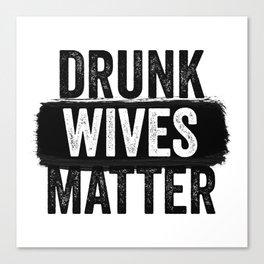 Drunk Wives Matter Canvas Print
