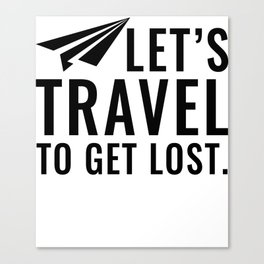 Let's Travel To Get Lost Gift Canvas Print