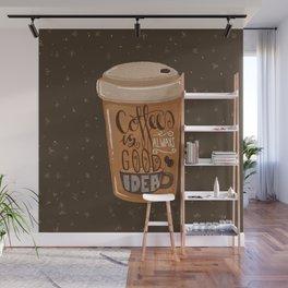 Coffee is Always Good Idea Wall Mural