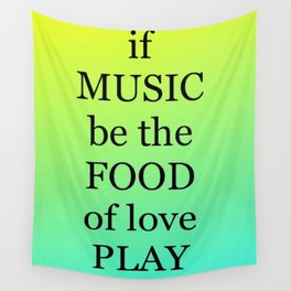 if MUSIC be the FOOD of love, PLAY ON Wall Tapestry