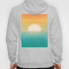 Yesterday is redeemed at sunrise Hoody