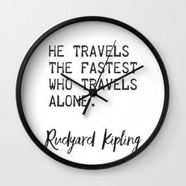 He travels the fastest who travels alone. Rudyard Kipling Wall Clock