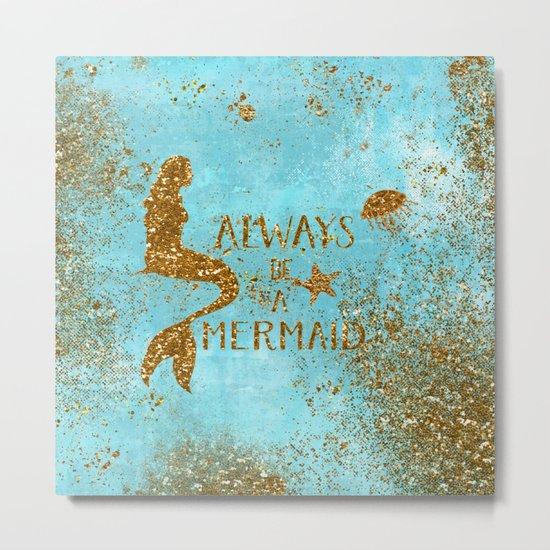 ALWAYS BE A MERMAID-Gold faux Glitter Mermaid Saying Metal Print