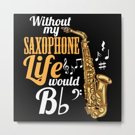 Without My Saxophone Life Would B (flat) Metal Print