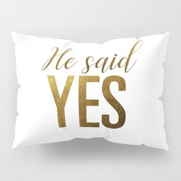 He said yes (gold) Pillow Sham