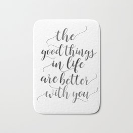 PRINTABLE Art, The Good Things In Life Are Better With You,Love Sign,Boyfriend Gift,Gift For Her,Lov Bath Mat