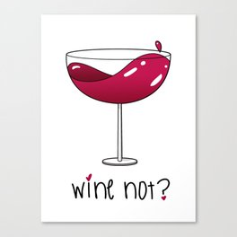 Wine not? Red wine Canvas Print