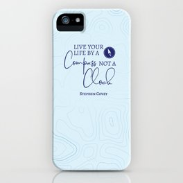 Live Your Life By A Compass, Not A Clock iPhone Case