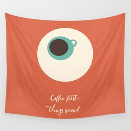 COFFEE first, things second Wall Tapestry