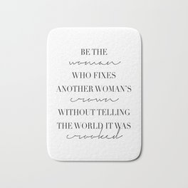 Be the Woman Who Fixes Another Woman's Crown Without Telling the World It Was Crooked Bath Mat